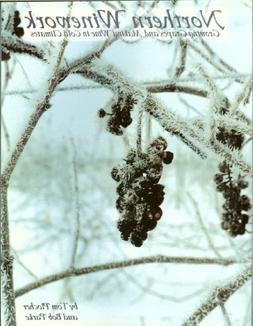 Northern Winework - Growing Grapes and Making Wine in Cold C
